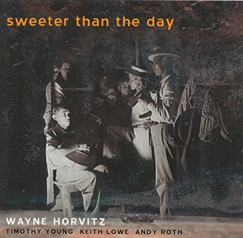 Wayne Horvitz Sweeter Than The Day