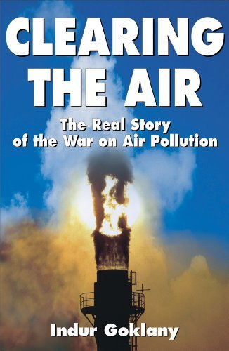 Indur Goklany Clearing The Air The Real Story Of The War On Air Pollution