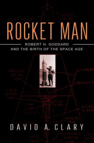 David A. Clary Rocket Man Robert H. Goddard And The Birth Of The Space Age