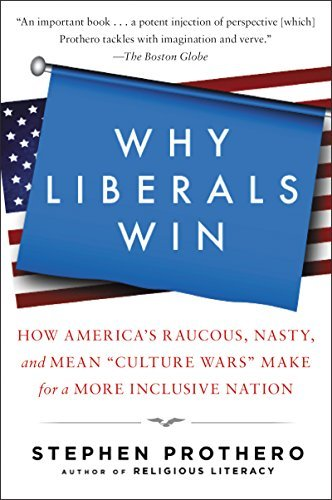 "Stephen Prothero Why Liberals Win (even When They Lose Elections) How America's Raucous Nasty And Mean ""culture W"