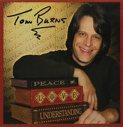 Tom Burns Peace Love & Understanding