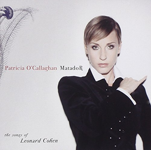 Patricia O'callaghan Matador Songs Of Leonard Cohe
