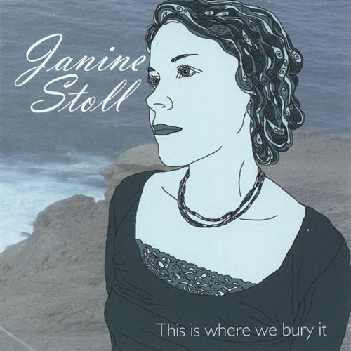 Janine Stoll This Is Where We Bury It