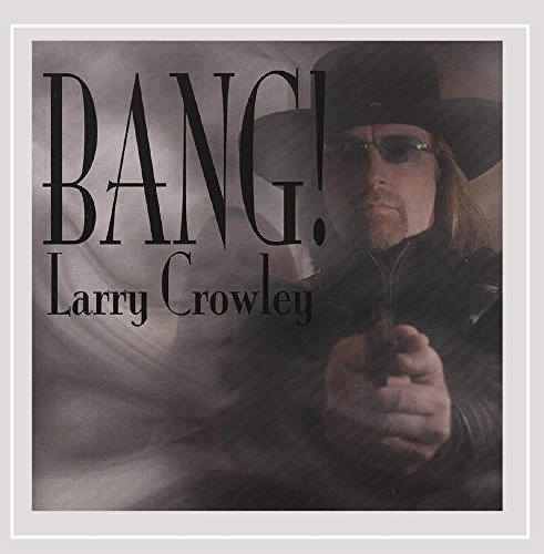 Larry Crowley Bang!