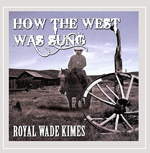 Royal Wade Kimes How The West Was Sung