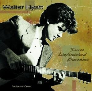 Walter Hyatt Some Unfinished Business