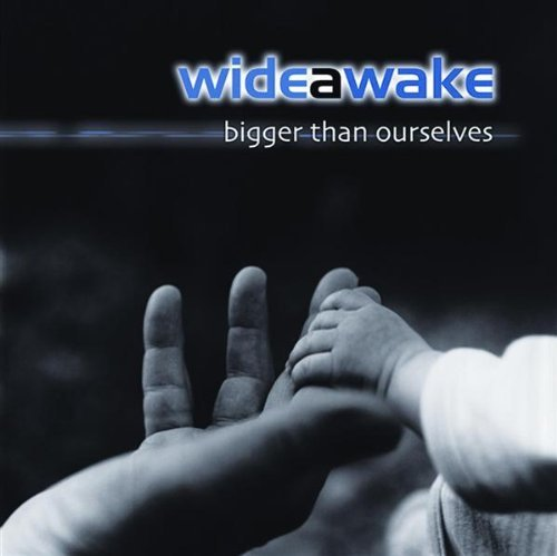 Wideawake Bigger Than Ourselves