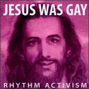 Rhythm Activism Jesus Was Gay