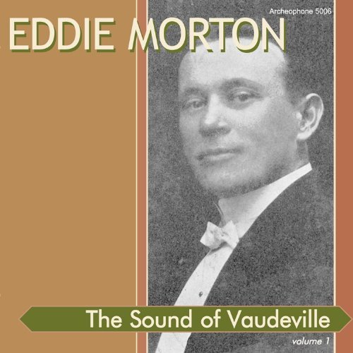 Eddie Morton Vol. 1 Sound Of Vaudeville