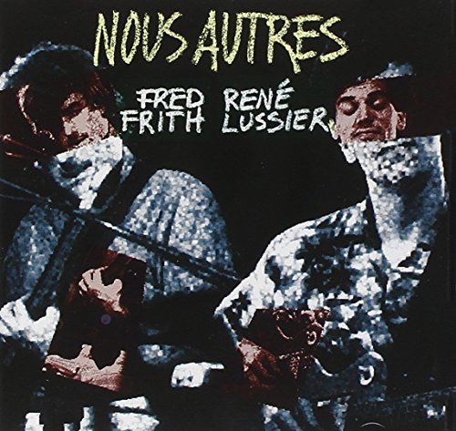Frith Fred & Lussier Rene Nous Autres Import Can