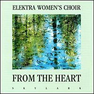 Elektra Women's Choir From The Heart