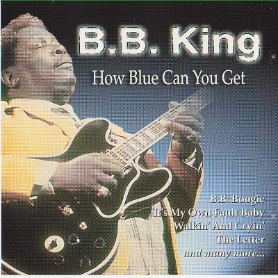 B.B. King How Blue Can You Get