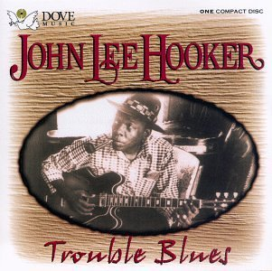 John Lee Hooker Trouble Blues