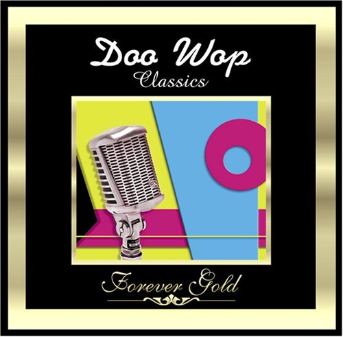 Forever Gold Doo Wop Classics Remastered Forever Gold