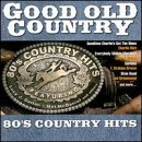 Good Old Country 80's Country Hits Good Old Country
