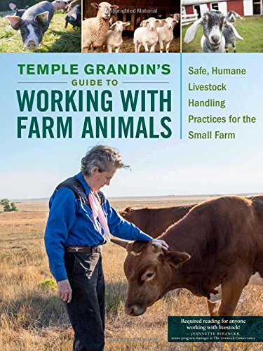Temple Grandin Temple Grandin's Guide To Working With Farm Animal Safe Humane Livestock Handling Practices For The
