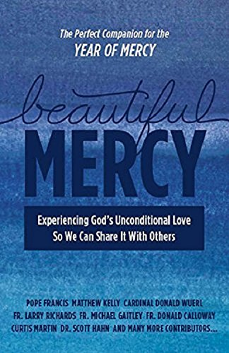 Beautiful Mercy Experiencing God's Unconditional Experiencing God's Unconditional Love