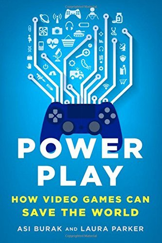 Asi Burak Power Play How Video Games Can Save The World