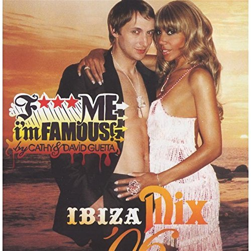 Cathy & David Guetta F*** Me I'm Famous Ibiza Mix Vol. 6