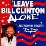 Larry Shannon Hargrove Leave Bill Clinton Alone