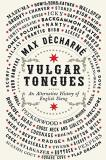 Max Decharne Vulgar Tongues An Alternative History Of English Slang