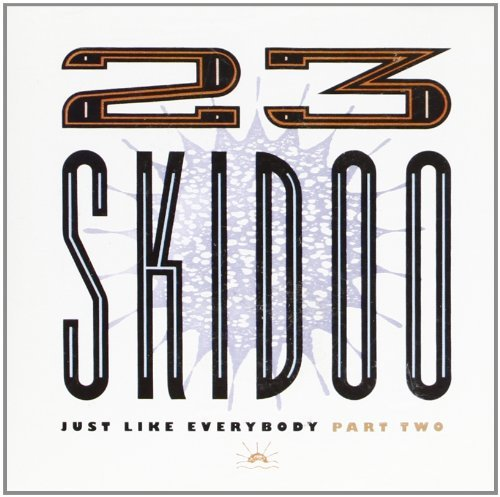 23 Skidoo Just Like Everybody Part 2