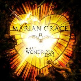 Marian Grace What Wondrous Love