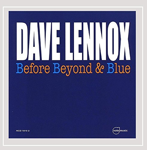 Dave Lennox Before Beyond & Blue