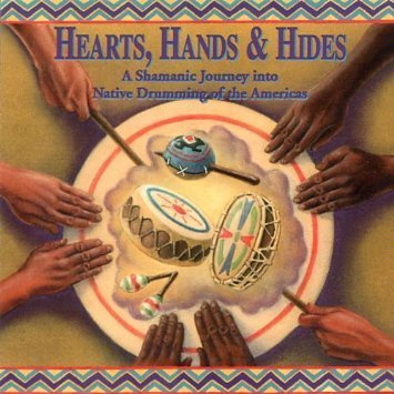 Hearts Hands & Hides Shamanic Journey Into Native Drumming Of The Ameri
