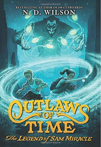 N. D. Wilson Outlaws Of Time The Legend Of Sam Miracle