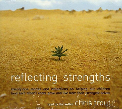 Chris Trout Reflecting Strengths Twenty One Stories & Reflec