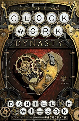 Daniel H. Wilson The Clockwork Dynasty