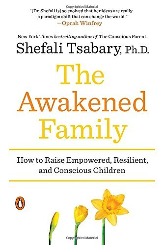 Shefali Tsabary The Awakened Family How To Raise Empowered Resilient And Conscious