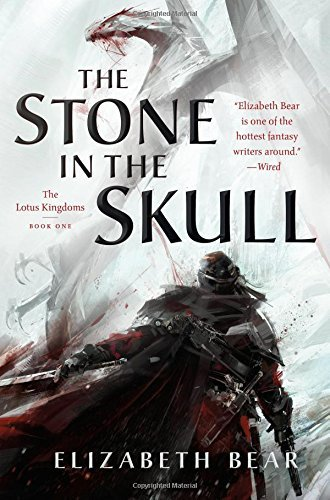 Elizabeth Bear The Stone In The Skull The Lotus Kingdoms Book One