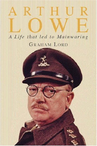 Graham Lord Arthur Lowe A Life That Led To Mainwaring