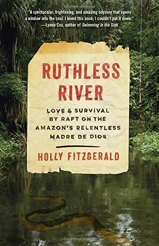 Holly Fitzgerald Ruthless River Love And Survival By Raft On The Amazon's Relentl