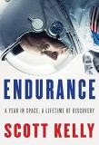 Scott Kelly Endurance A Year In Space A Lifetime Of Discovery