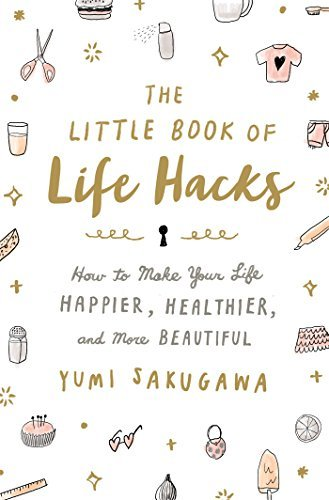 Yumi Sakugawa The Little Book Of Life Hacks How To Make Your Life Happier Healthier And Mor