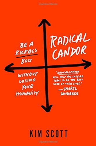 Kim Scott Radical Candor Be A Kick Ass Boss Without Losing Your Humanity