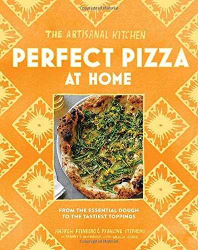 Andrew Feinberg The Artisanal Kitchen Perfect Pizza At Home From The Essential Dough T