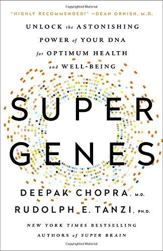 Deepak Chopra Super Genes Unlock The Astonishing Power Of Your Dna For Opti