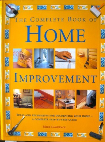 Mike Lawrence The Complete Book Of Home Improvement Ideas And T