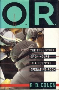 B. D. Colen O.R. The True Story Of 24 Hours In A Hospital Ope