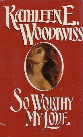 Kathleen E. Woodiwiss So Worthy My Love