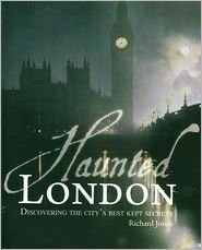 Richard Jones Haunted London Discovering The City's Best Kept Secrets