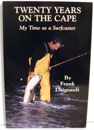 Frank Daignault Twenty Years On The Cape My Time As A Surfcaster