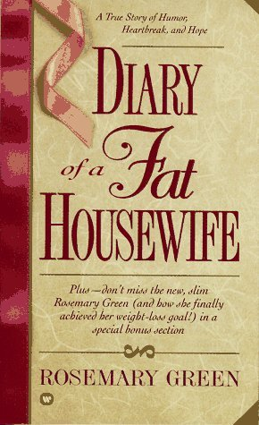 Rosemary Green Diary Of A Fat Housewife A True Story Of Humor Heart Break And Hope