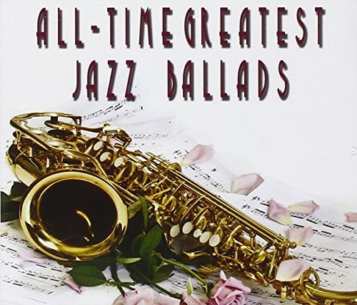All Time Greatest Jazz Ballads All Time Greatest Jazz Ballads 3 CD