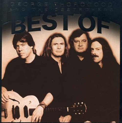 George & Destroyers Thorogood Best Of George Thorogood & The