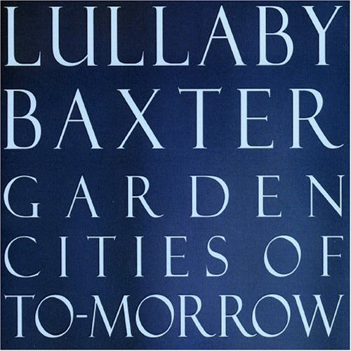 Baxter Lullaby Garden Cities Of To Morrow
